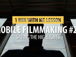 Mobile Filmmaking #28…. Saving The Highlights