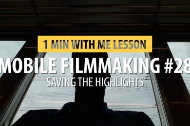 Mobile Filmmaking #28…. Saving The Highlights