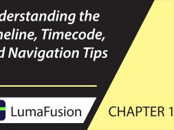 10-1 Basics: Understanding the Timeline, Timecode and Navigation Tips in LumaFusion 2