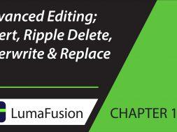 11-1 Critical Concepts: Advanced Editing; Insert, Ripple Delete, Overwrite & Replace in LumaFusion
