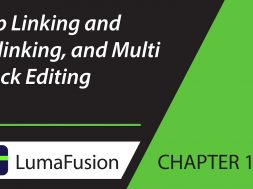 11-2 Critical Concepts: Clip Linking and Unlinking, and Multi Track Editing in LumaFusion