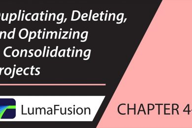 4-1 Managing Projects: Duplicating, Deleting, Optimizing & Consolidating Projects in LumaFusion