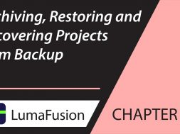 4-2 Managing Projects: Archiving, Restoring and Recovering Projects in LumaFusion