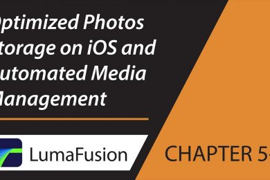 5-4 Media Library: Optimized Photos Storage on iOS and Automated Media Management in LumaFusion