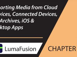 7-1 Import: Add Media from Cloud, Connected Devices, Zip Archives, iOS & Desktop Apps in LumaFusion