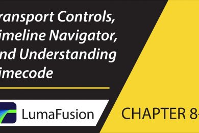 8-1 Preview: Transport Controls, Timeline Navigator and Understanding Timecode in LumaFusion