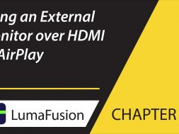 8-4 Preview: Using an External Monitor over HDMI or AirPlay in LumaFusion