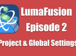 Ep 2 Introduction: Configuring Project and Global Settings in LumaFusion